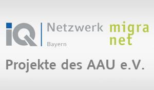 IQ Netzwerk Bayern MigraNet – Projekte des AAU e.V.